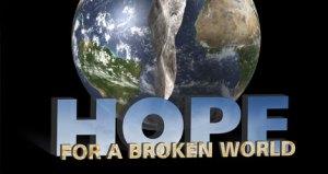 """HOPE FOR A BROKEN WORLD"""